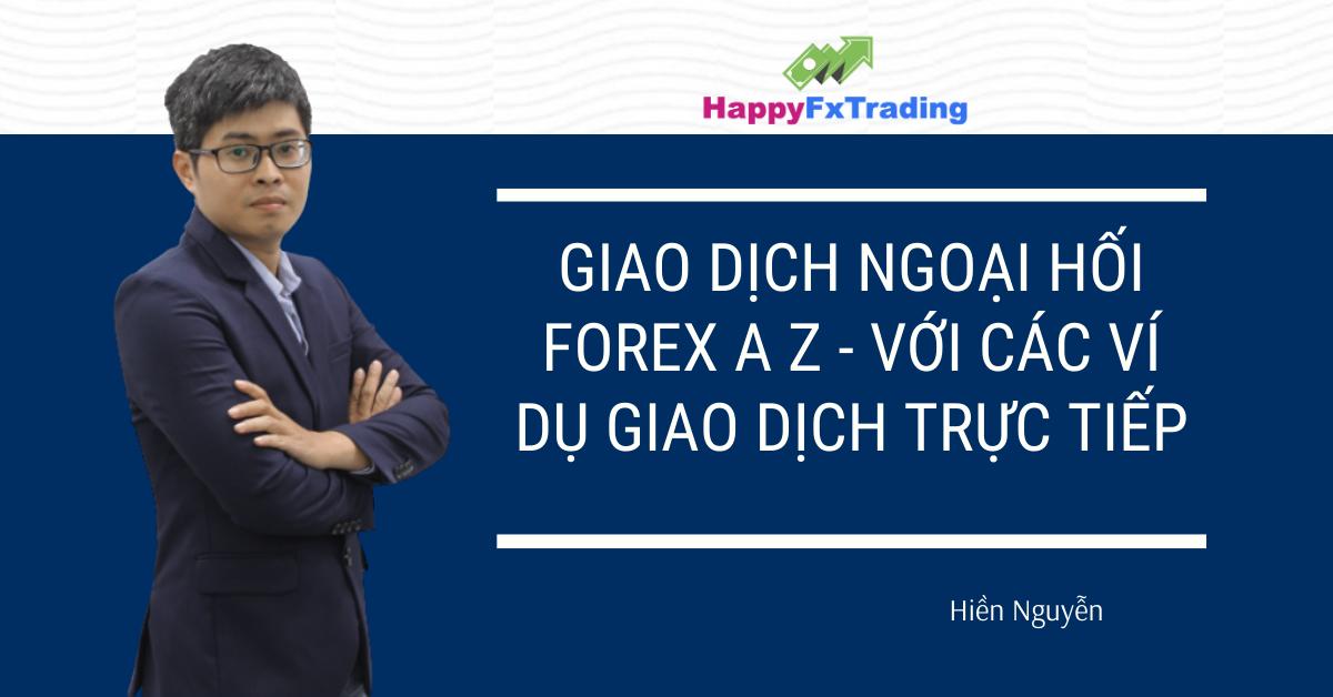 Giao Dịch Ngoại Hối Forex A Z - Với các ví dụ giao dịch TRỰC TIẾP